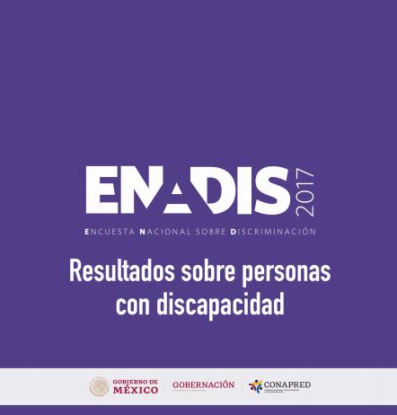 ENCUESTA NACIONAL SOBRE DISCRIMINACIÓN (ENADIS) 2017. RESULTADOS SOBRE PERSONAS CON DISCAPACIDAD
